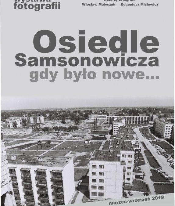 """Wystawa fotografii """"Osiedle Samsonowicza gdy było nowe…"""""""
