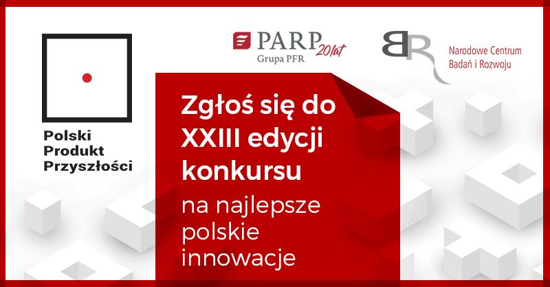 """XXIII edycja konkursu """"Polski Produkt Przyszłości"""""""