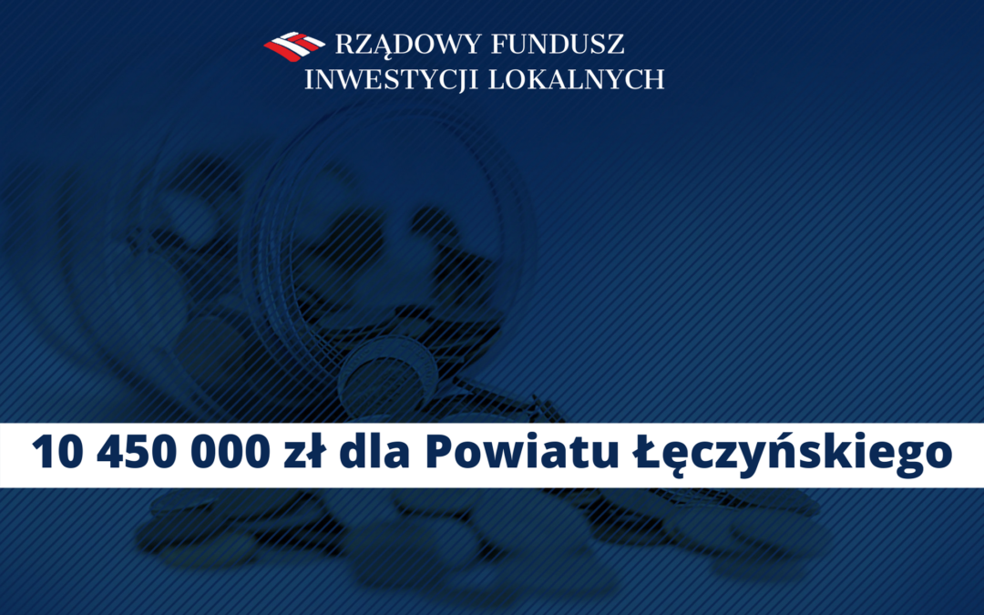10 450 000 zł dla Powiatu Łęczyńskiego!