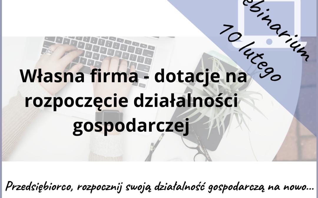 """Webinarium """"Własna firma – dotacje na rozpoczęcie działalności gospodarczej"""""""