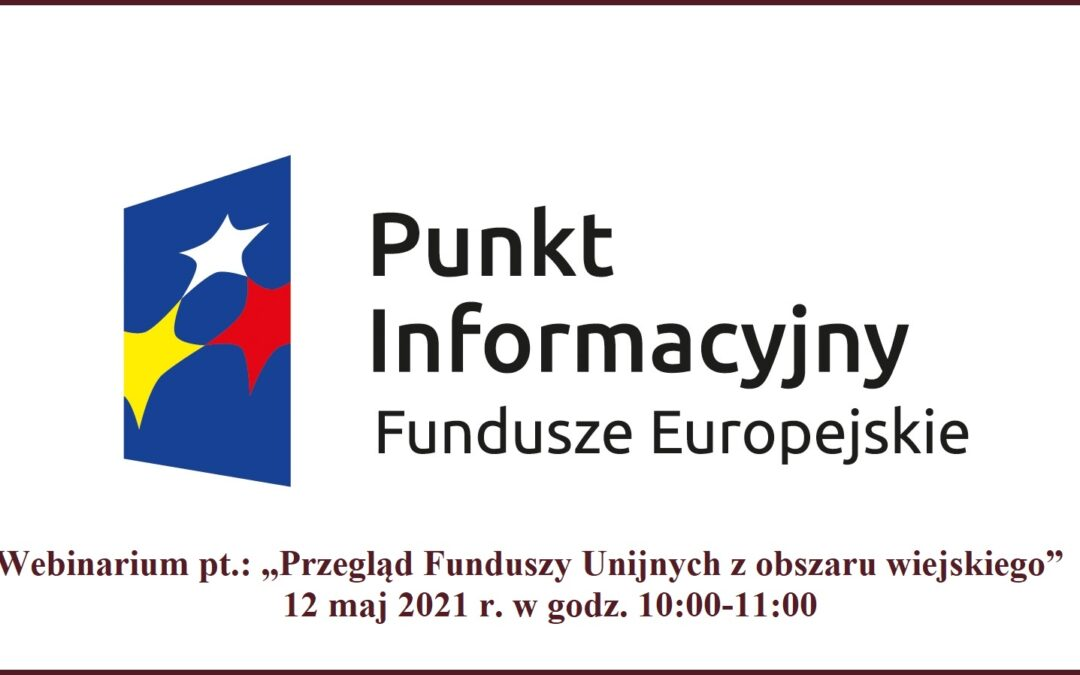 """Webinarium: """"Przegląd Funduszy Unijnych z obszaru wiejskiego"""""""
